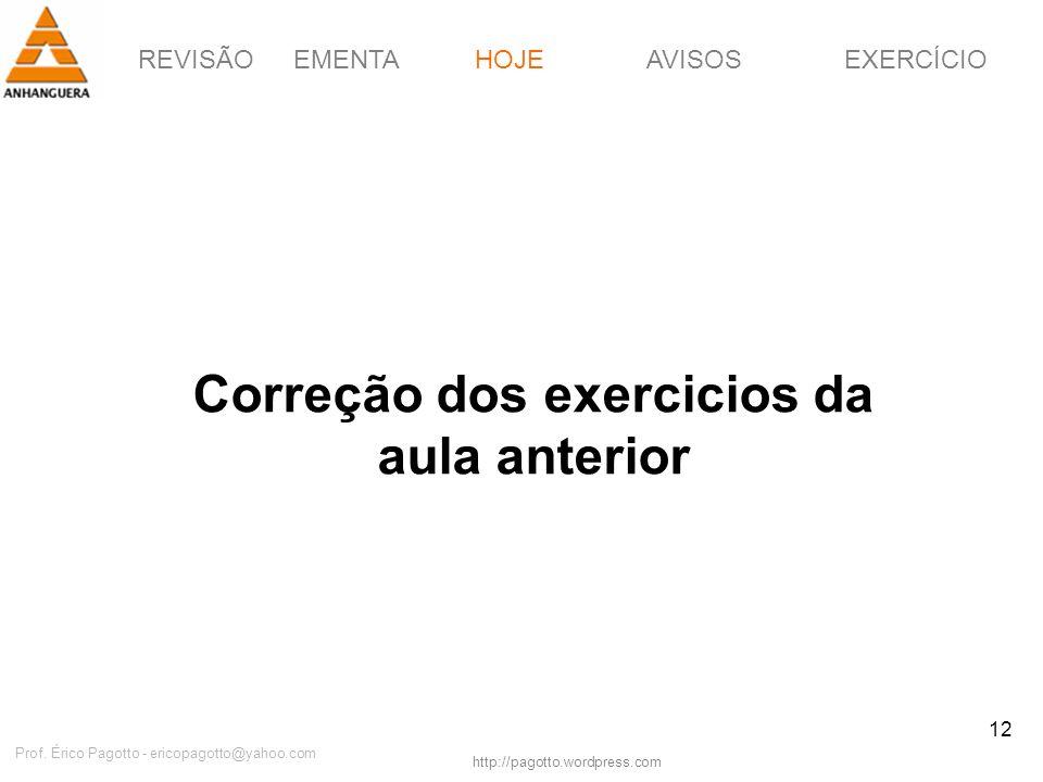 REVISÃOEMENTAHOJEEXERCÍCIOAVISOS http://pagotto.wordpress.com Prof. Érico Pagotto - ericopagotto@yahoo.com 12 Correção dos exercicios da aula anterior