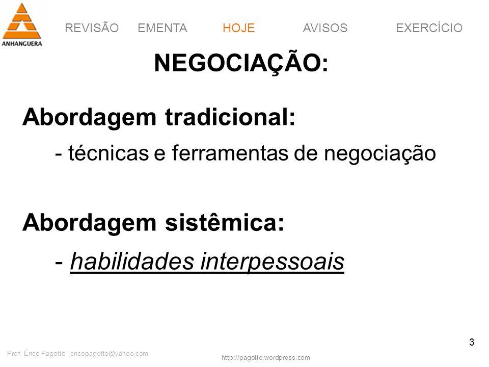 REVISÃOEMENTAHOJEEXERCÍCIOAVISOS http://pagotto.wordpress.com Prof. Érico Pagotto - ericopagotto@yahoo.com 3 NEGOCIAÇÃO: Abordagem tradicional: - técn
