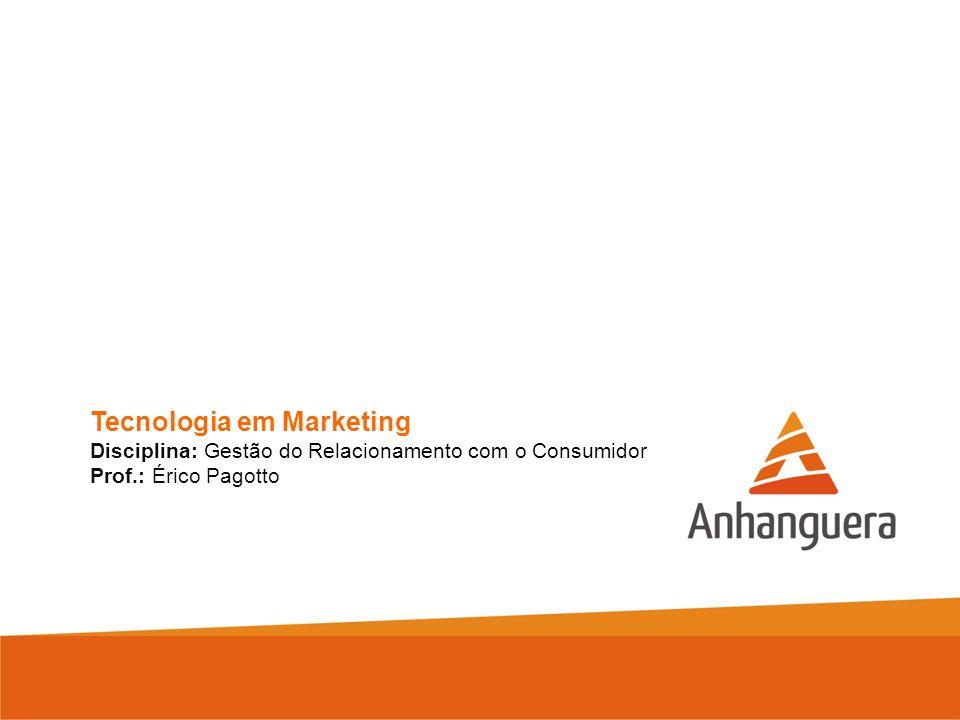 Tecnologia em Marketing Disciplina: Gestão do Relacionamento com o Consumidor Prof.: Érico Pagotto