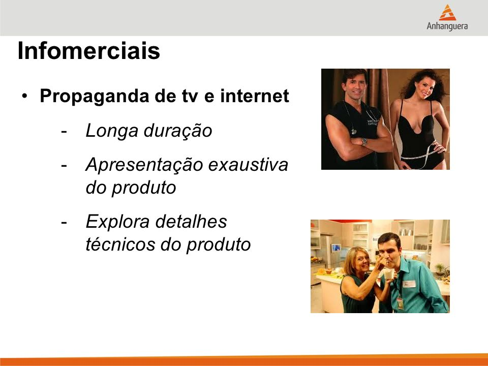 Infomerciais Propaganda de tv e internet -Longa duração -Apresentação exaustiva do produto -Explora detalhes técnicos do produto
