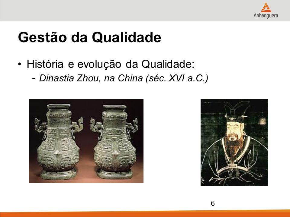 6 Gestão da Qualidade História e evolução da Qualidade: - Dinastia Zhou, na China (séc. XVI a.C.)