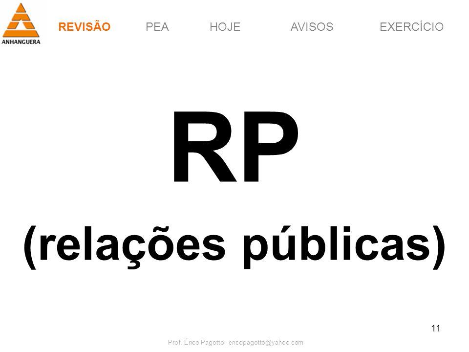 PEAHOJEEXERCÍCIOAVISOS Prof. Érico Pagotto - ericopagotto@yahoo.com 11 RP (relações públicas) REVISÃO
