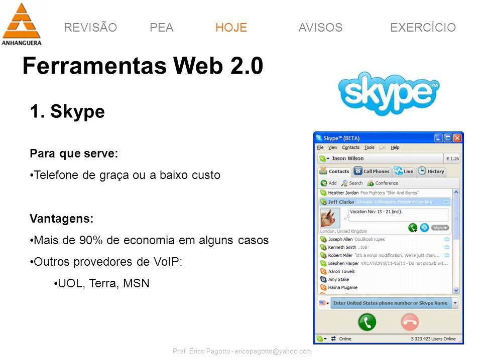 REVISÃOPEAHOJEEXERCÍCIOAVISOS Prof. Érico Pagotto - ericopagotto@yahoo.com 51 Ferramentas Web 2.0 HOJE 1. Skype Para que serve: Telefone de graça ou a
