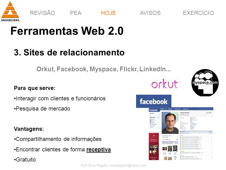 REVISÃOPEAHOJEEXERCÍCIOAVISOS Prof. Érico Pagotto - ericopagotto@yahoo.com 53 Ferramentas Web 2.0 HOJE 3. Sites de relacionamento Orkut, Facebook, Mys
