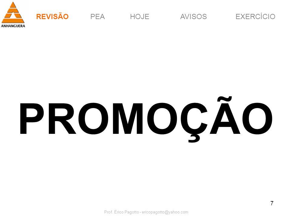 REVISÃOPEAHOJEEXERCÍCIOAVISOS Prof. Érico Pagotto - ericopagotto@yahoo.com 58 HOJE