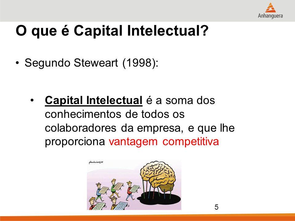 5 O que é Capital Intelectual? Segundo Steweart (1998): Capital Intelectual é a soma dos conhecimentos de todos os colaboradores da empresa, e que lhe
