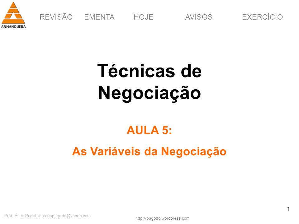 REVISÃOEMENTAHOJEEXERCÍCIOAVISOS http://pagotto.wordpress.com Prof. Érico Pagotto - ericopagotto@yahoo.com 1 Técnicas de Negociação AULA 5: As Variáve