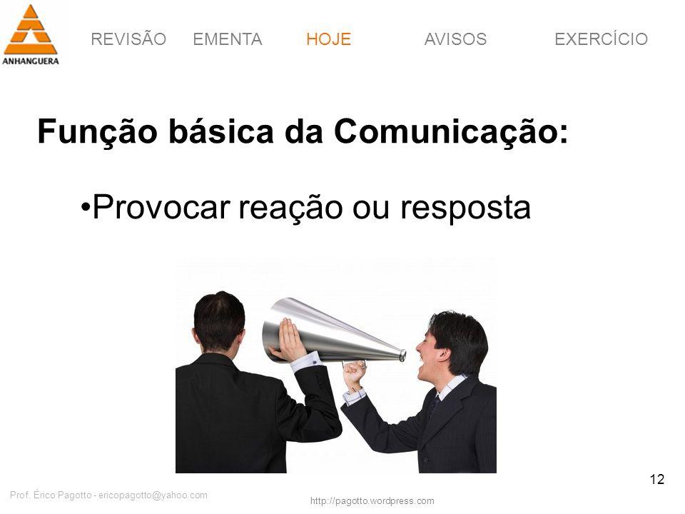 REVISÃOEMENTAHOJEEXERCÍCIOAVISOS http://pagotto.wordpress.com Prof. Érico Pagotto - ericopagotto@yahoo.com 12 Função básica da Comunicação: HOJE Provo