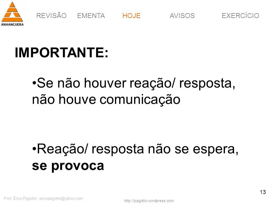 REVISÃOEMENTAHOJEEXERCÍCIOAVISOS http://pagotto.wordpress.com Prof. Érico Pagotto - ericopagotto@yahoo.com 13 IMPORTANTE: HOJE Se não houver reação/ r