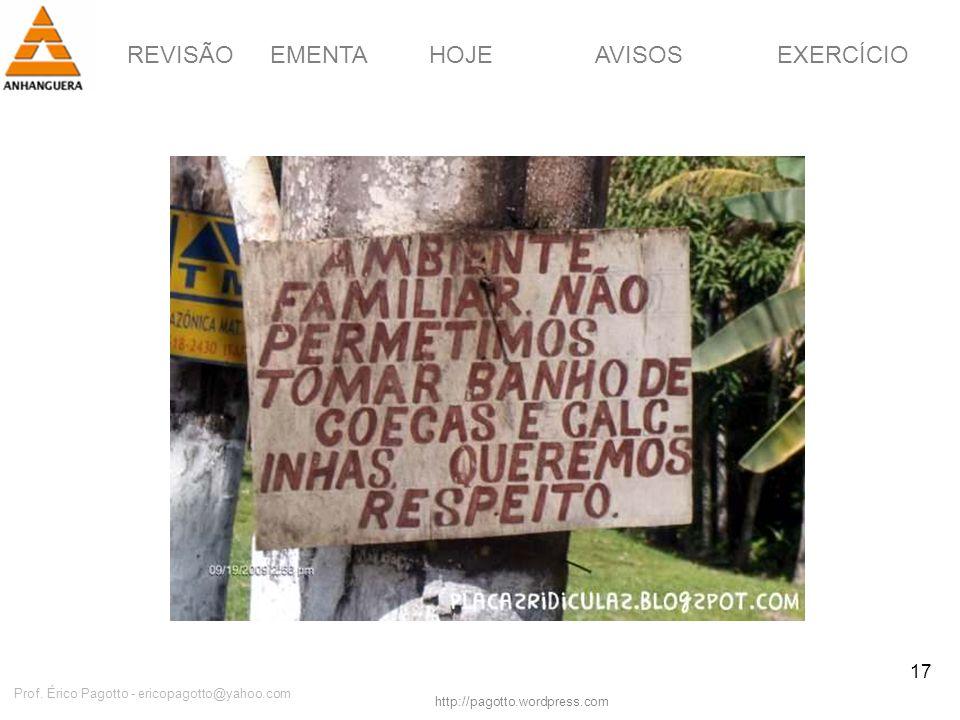 REVISÃOEMENTAHOJEEXERCÍCIOAVISOS http://pagotto.wordpress.com Prof. Érico Pagotto - ericopagotto@yahoo.com 17