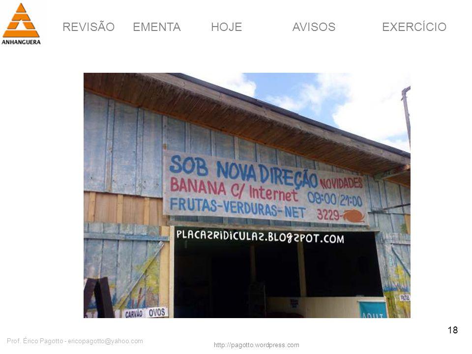 REVISÃOEMENTAHOJEEXERCÍCIOAVISOS http://pagotto.wordpress.com Prof. Érico Pagotto - ericopagotto@yahoo.com 18