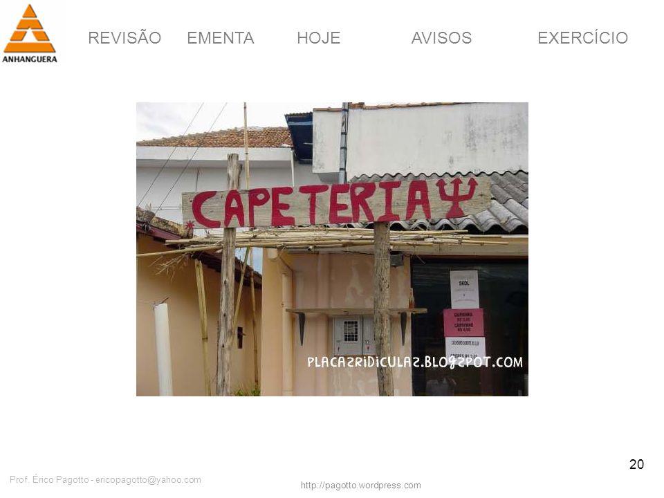 REVISÃOEMENTAHOJEEXERCÍCIOAVISOS http://pagotto.wordpress.com Prof. Érico Pagotto - ericopagotto@yahoo.com 20