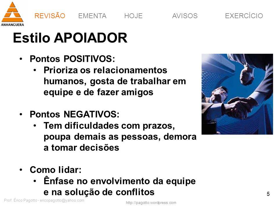 EMENTAHOJEEXERCÍCIOAVISOS http://pagotto.wordpress.com Prof. Érico Pagotto - ericopagotto@yahoo.com 5 Estilo APOIADOR Pontos POSITIVOS: Prioriza os re