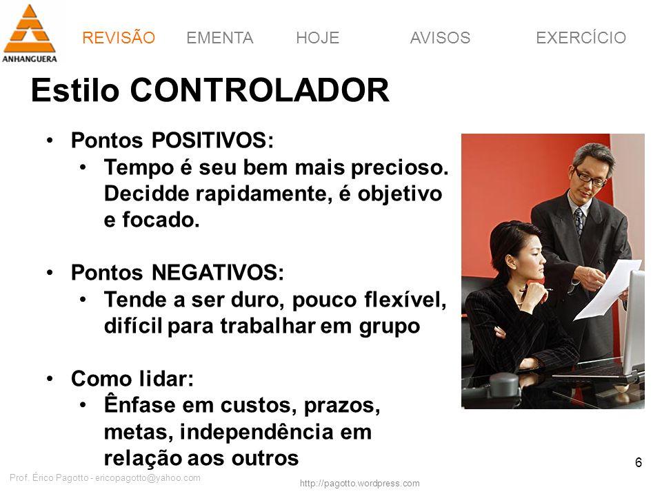 EMENTAHOJEEXERCÍCIOAVISOS http://pagotto.wordpress.com Prof. Érico Pagotto - ericopagotto@yahoo.com 6 Estilo CONTROLADOR Pontos POSITIVOS: Tempo é seu