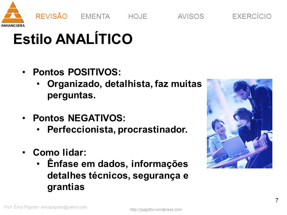 EMENTAHOJEEXERCÍCIOAVISOS http://pagotto.wordpress.com Prof. Érico Pagotto - ericopagotto@yahoo.com 7 Estilo ANALÍTICO Pontos POSITIVOS: Organizado, d