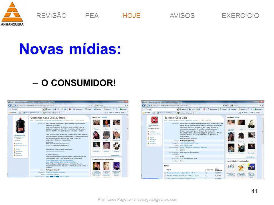 REVISÃOPEAHOJEEXERCÍCIOAVISOS Prof. Érico Pagotto - ericopagotto@yahoo.com 41 Novas mídias: –O CONSUMIDOR! HOJE
