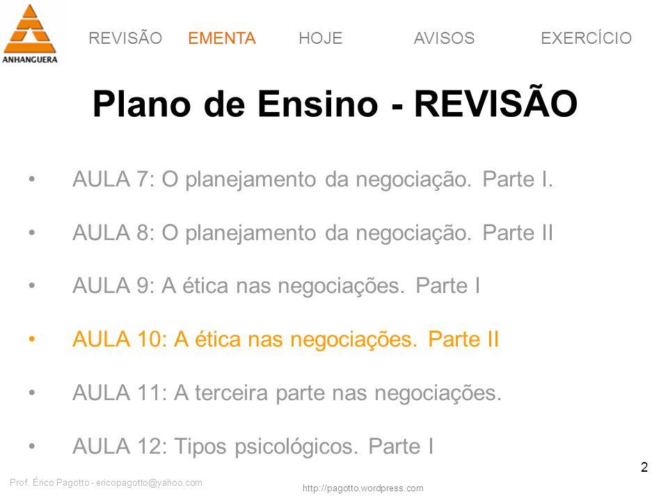 REVISÃOEMENTAHOJEEXERCÍCIOAVISOS http://pagotto.wordpress.com Prof. Érico Pagotto - ericopagotto@yahoo.com 2 Plano de Ensino - REVISÃO AULA 7: O plane