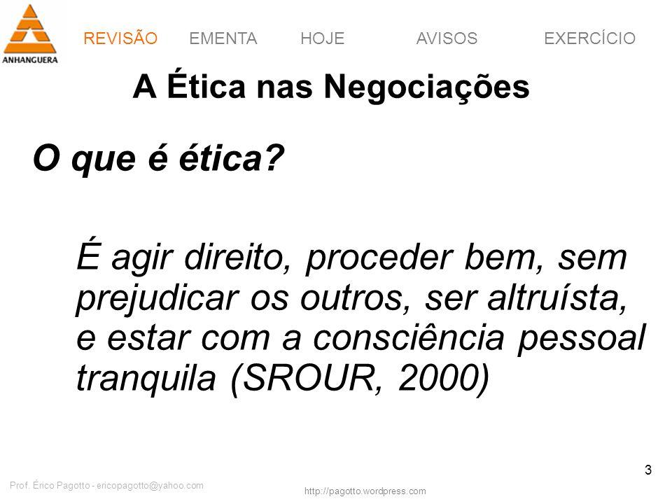 REVISÃOEMENTAHOJEEXERCÍCIOAVISOS http://pagotto.wordpress.com Prof. Érico Pagotto - ericopagotto@yahoo.com 3 A Ética nas Negociações O que é ética? É