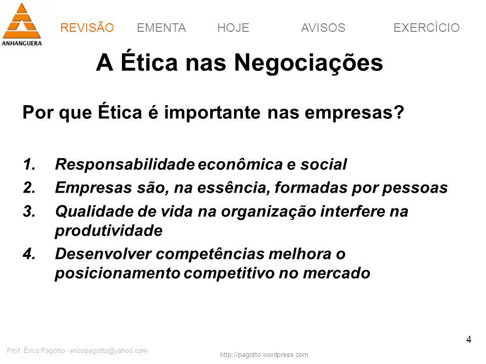 EMENTAHOJEEXERCÍCIOAVISOS http://pagotto.wordpress.com Prof. Érico Pagotto - ericopagotto@yahoo.com 4 A Ética nas Negociações Por que Ética é importan