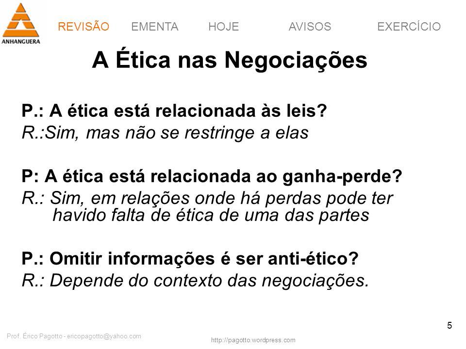 EMENTAHOJEEXERCÍCIOAVISOS http://pagotto.wordpress.com Prof. Érico Pagotto - ericopagotto@yahoo.com 5 A Ética nas Negociações P.: A ética está relacio