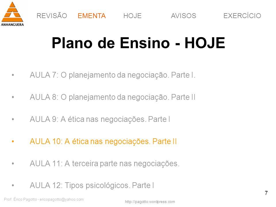 REVISÃOEMENTAHOJEEXERCÍCIOAVISOS http://pagotto.wordpress.com Prof. Érico Pagotto - ericopagotto@yahoo.com 7 Plano de Ensino - HOJE AULA 7: O planejam