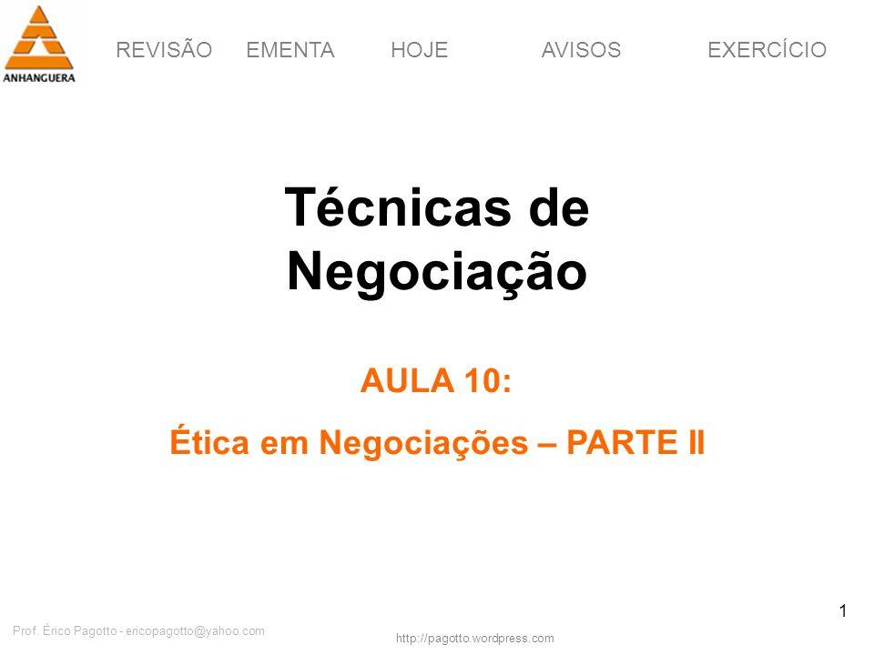 REVISÃOEMENTAHOJEEXERCÍCIOAVISOS http://pagotto.wordpress.com Prof. Érico Pagotto - ericopagotto@yahoo.com 1 Técnicas de Negociação AULA 10: Ética em