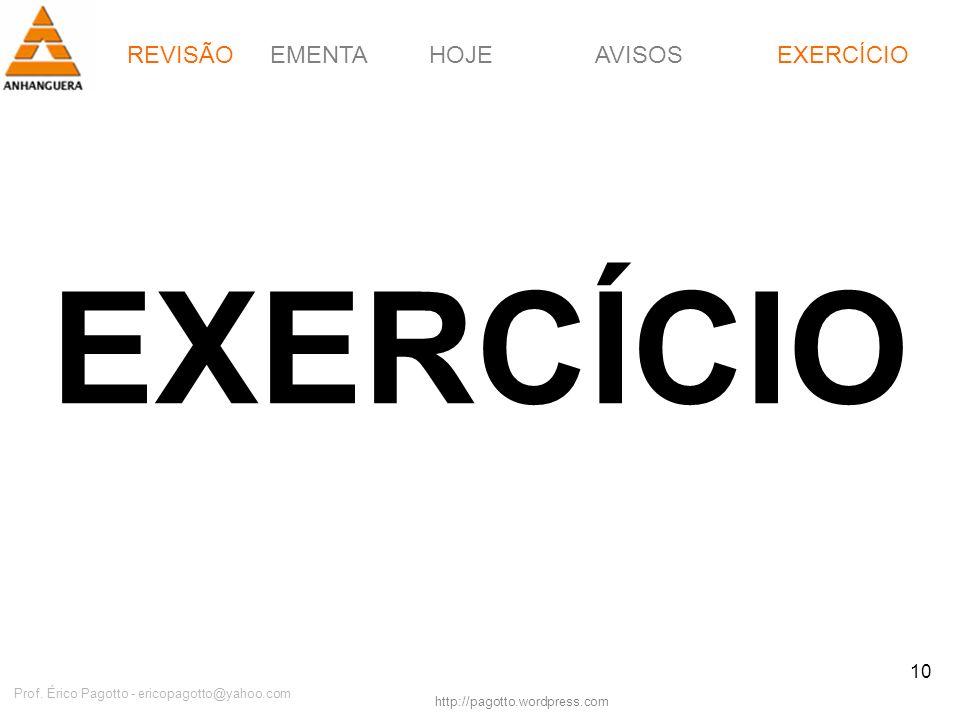 REVISÃOEMENTAHOJEEXERCÍCIOAVISOS http://pagotto.wordpress.com Prof. Érico Pagotto - ericopagotto@yahoo.com 10 EXERCÍCIO REVISÃO