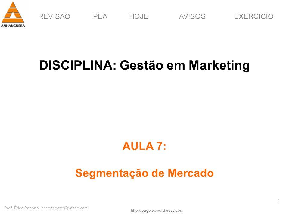 REVISÃOPEAHOJEEXERCÍCIOAVISOS http://pagotto.wordpress.com Prof. Érico Pagotto - ericopagotto@yahoo.com 1 DISCIPLINA: Gestão em Marketing AULA 7: Segm