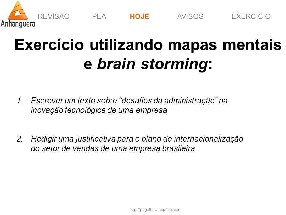 REVISÃOPEAHOJEEXERCÍCIOAVISOS http://pagotto.wordpress.com Exercício utilizando mapas mentais e brain storming: HOJE 1.Escrever um texto sobre desafio