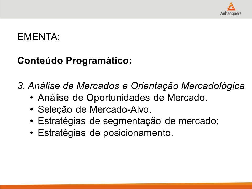 EMENTA: Conteúdo Programático: 3. Análise de Mercados e Orientação Mercadológica Análise de Oportunidades de Mercado. Seleção de Mercado-Alvo. Estraté