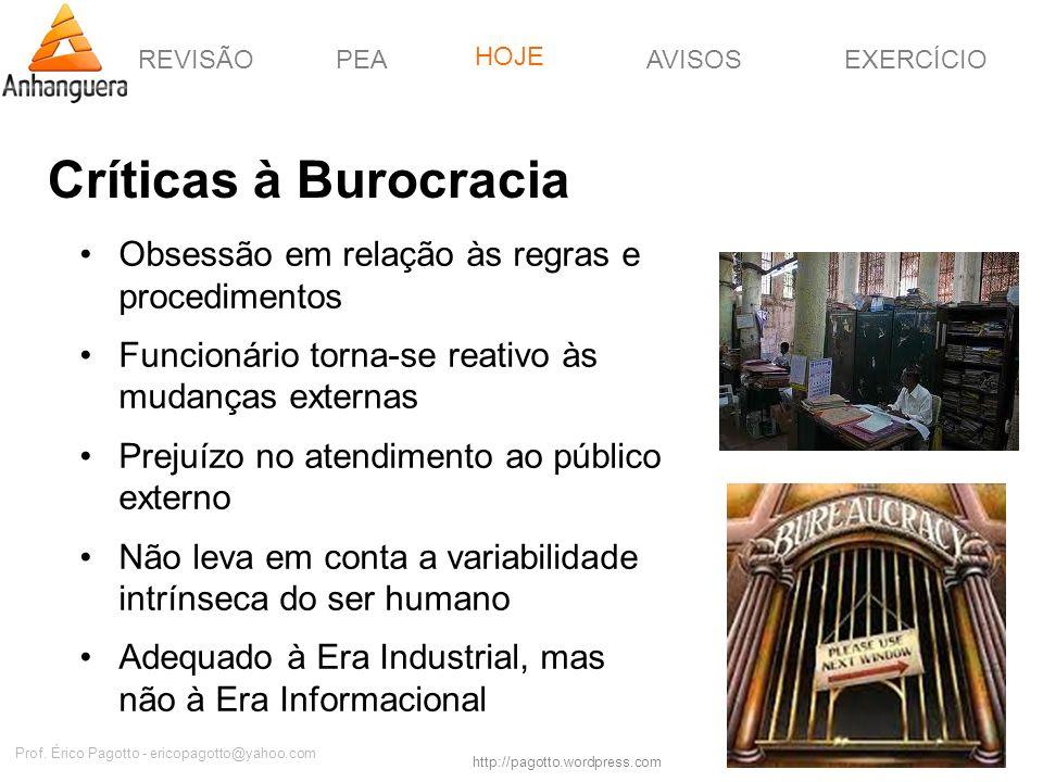 REVISÃOPEAHOJEEXERCÍCIOAVISOS http://pagotto.wordpress.com Prof. Érico Pagotto - ericopagotto@yahoo.com Críticas à Burocracia Obsessão em relação às r