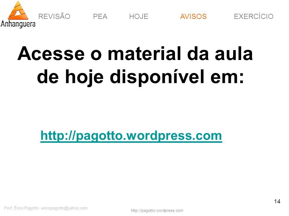 REVISÃOPEAHOJEEXERCÍCIOAVISOS http://pagotto.wordpress.com Prof. Érico Pagotto - ericopagotto@yahoo.com 14 Acesse o material da aula de hoje disponíve