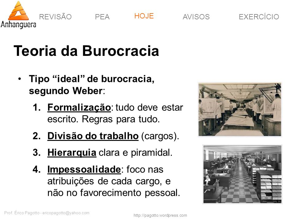 REVISÃOPEAHOJEEXERCÍCIOAVISOS http://pagotto.wordpress.com Prof. Érico Pagotto - ericopagotto@yahoo.com Teoria da Burocracia Tipo ideal de burocracia,