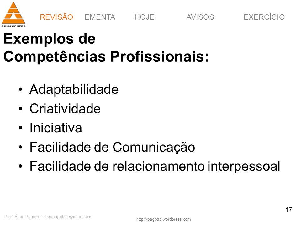 EMENTAHOJEEXERCÍCIOAVISOS http://pagotto.wordpress.com Prof. Érico Pagotto - ericopagotto@yahoo.com 17 Exemplos de Competências Profissionais: Adaptab