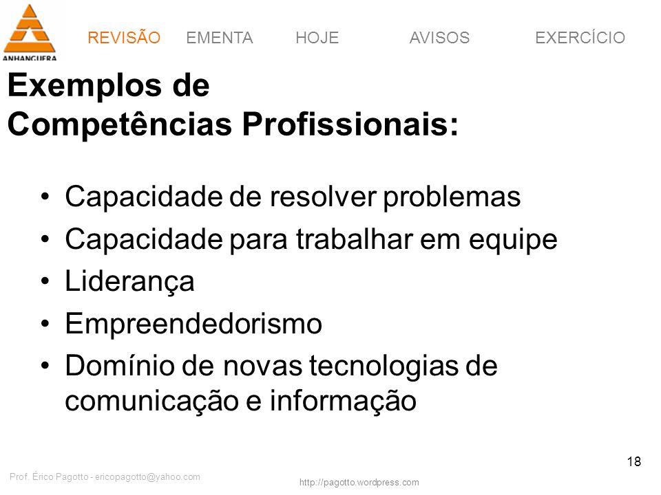 EMENTAHOJEEXERCÍCIOAVISOS http://pagotto.wordpress.com Prof. Érico Pagotto - ericopagotto@yahoo.com 18 Exemplos de Competências Profissionais: Capacid