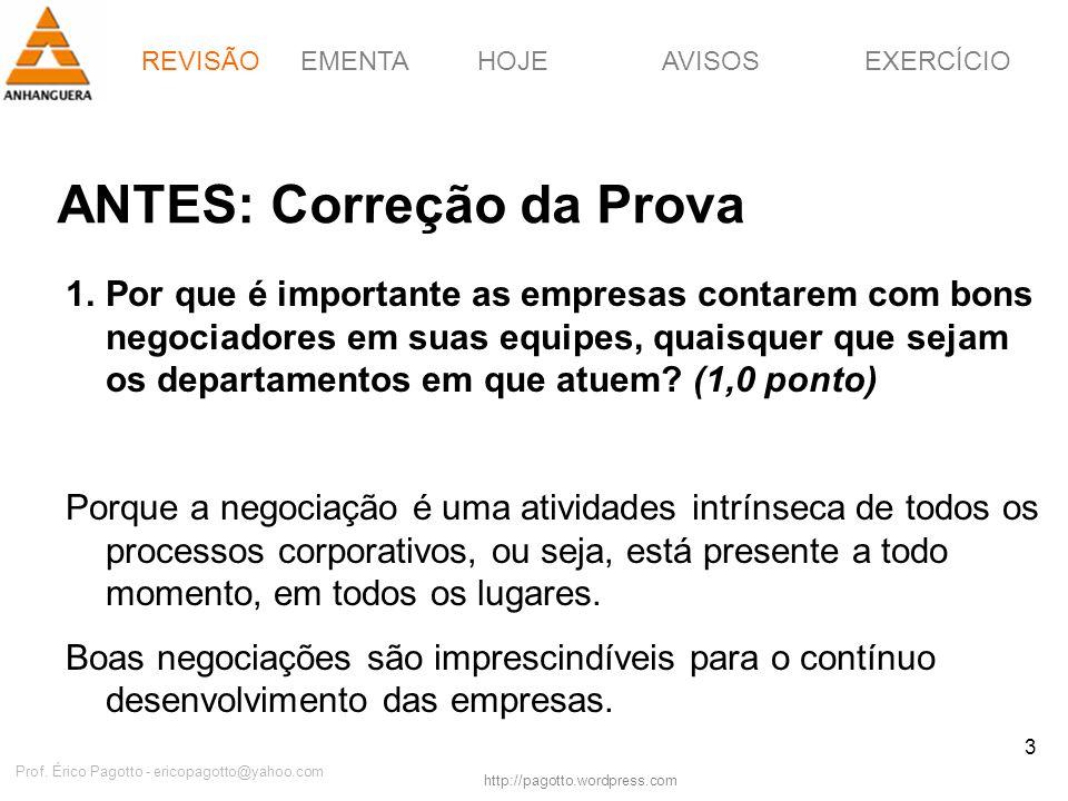 REVISÃOEMENTAHOJEEXERCÍCIOAVISOS http://pagotto.wordpress.com Prof. Érico Pagotto - ericopagotto@yahoo.com 3 ANTES: Correção da Prova 1.Por que é impo