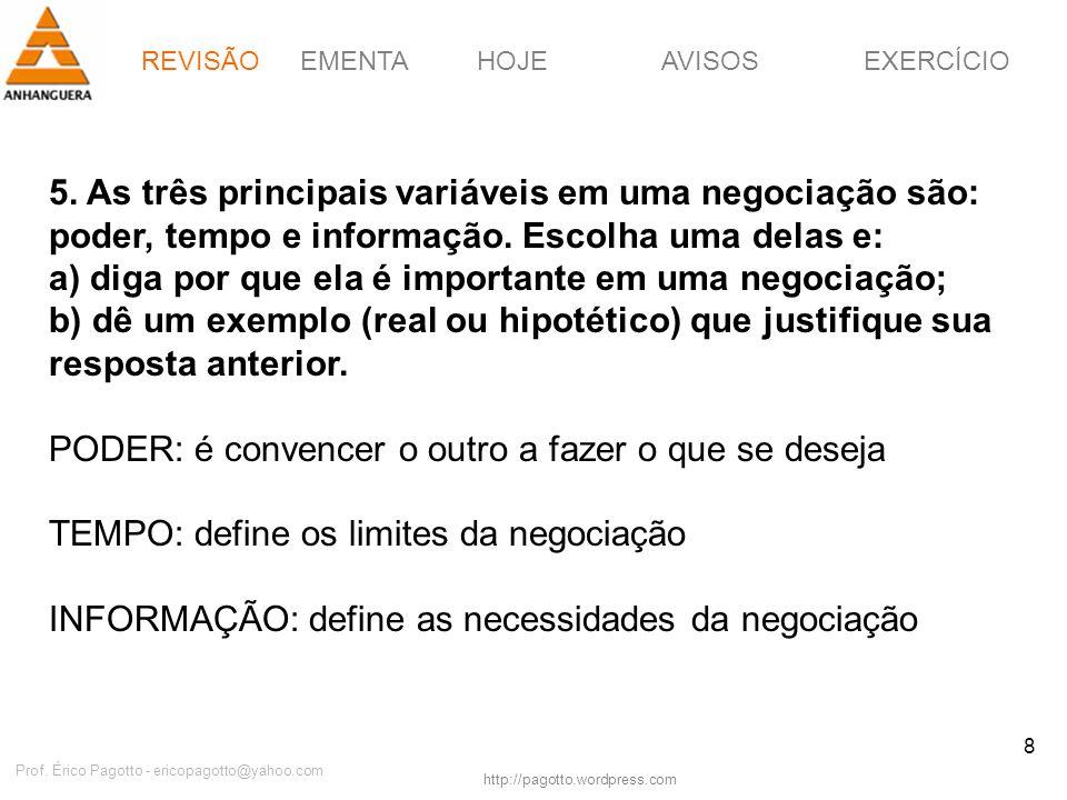 EMENTAHOJEEXERCÍCIOAVISOS http://pagotto.wordpress.com Prof. Érico Pagotto - ericopagotto@yahoo.com 8 5. As três principais variáveis em uma negociaçã
