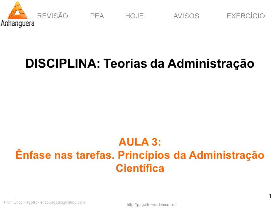 REVISÃOPEAHOJEEXERCÍCIOAVISOS http://pagotto.wordpress.com Prof. Érico Pagotto - ericopagotto@yahoo.com 1 DISCIPLINA: Teorias da Administração AULA 3: