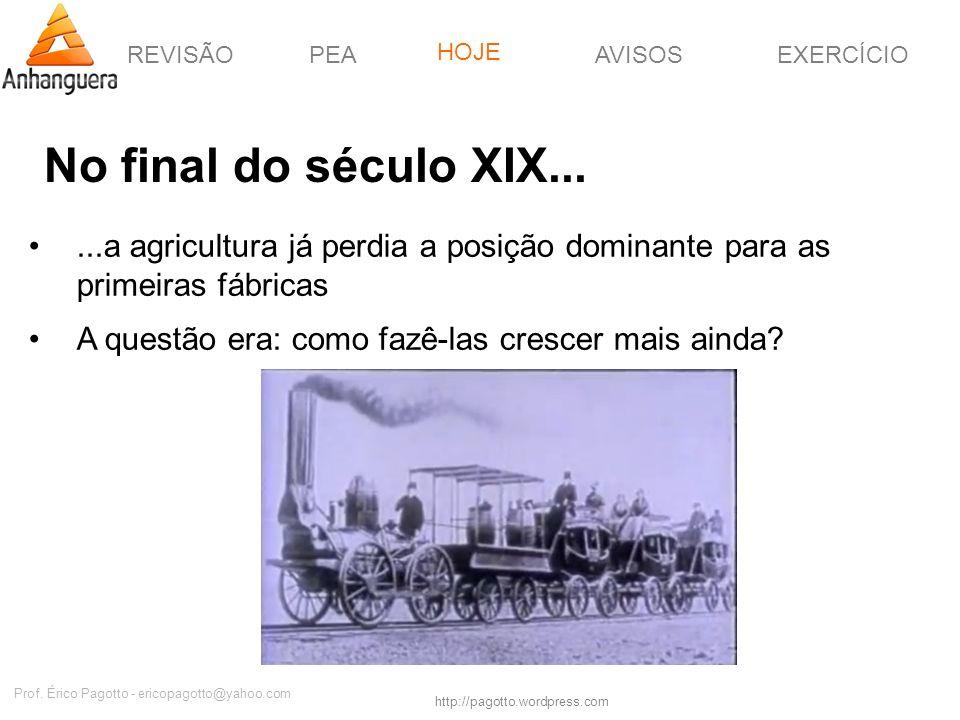 REVISÃOPEAHOJEEXERCÍCIOAVISOS http://pagotto.wordpress.com Prof. Érico Pagotto - ericopagotto@yahoo.com No final do século XIX......a agricultura já p