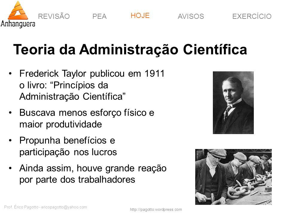 REVISÃOPEAHOJEEXERCÍCIOAVISOS http://pagotto.wordpress.com Prof. Érico Pagotto - ericopagotto@yahoo.com Teoria da Administração Científica Frederick T