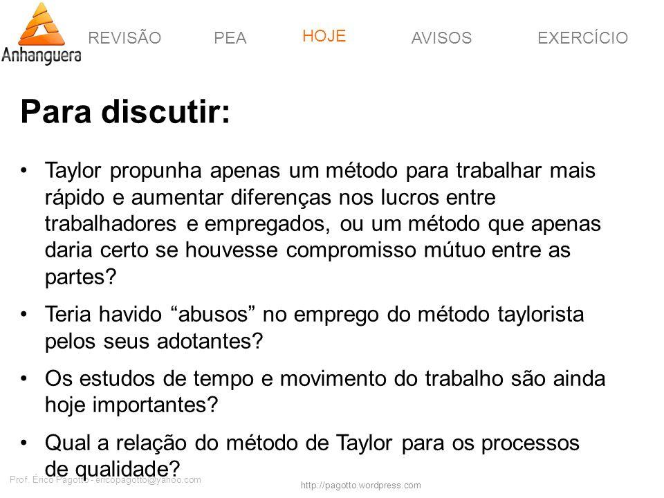 REVISÃOPEAHOJEEXERCÍCIOAVISOS http://pagotto.wordpress.com Prof. Érico Pagotto - ericopagotto@yahoo.com Para discutir: Taylor propunha apenas um métod