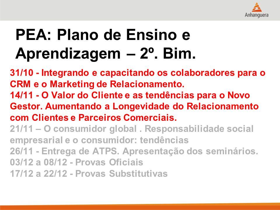 PEA: Plano de Ensino e Aprendizagem – 2º. Bim. 31/10 - Integrando e capacitando os colaboradores para o CRM e o Marketing de Relacionamento. 14/11 - O