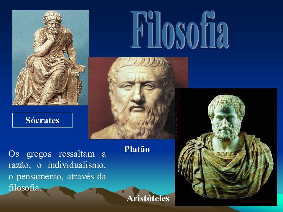 Sócrates Platão Aristóteles Os gregos ressaltam a razão, o individualismo, o pensamento, através da filosofia.