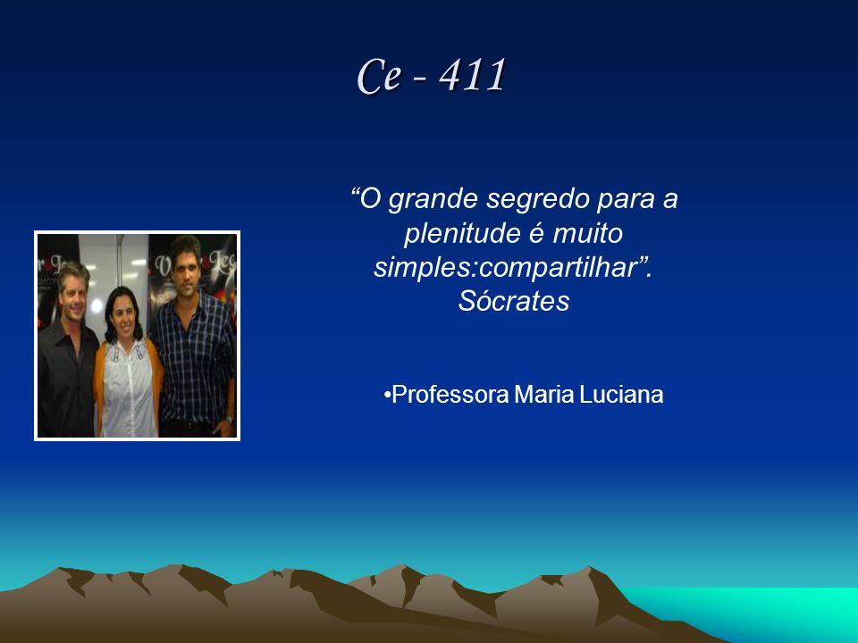 Ce - 411 Professora Maria Luciana O grande segredo para a plenitude é muito simples:compartilhar. Sócrates