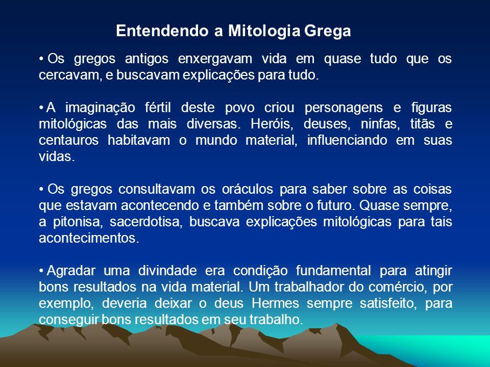 Entendendo a Mitologia Grega Os gregos antigos enxergavam vida em quase tudo que os cercavam, e buscavam explicações para tudo. A imaginação fértil de