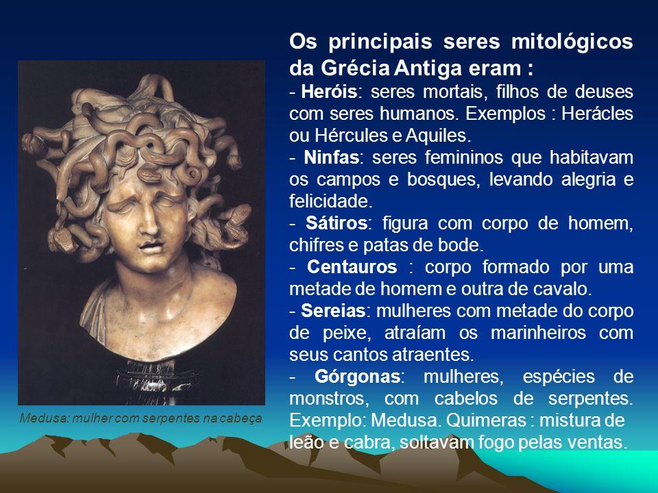 Os principais seres mitológicos da Grécia Antiga eram : - Heróis: seres mortais, filhos de deuses com seres humanos. Exemplos : Herácles ou Hércules e