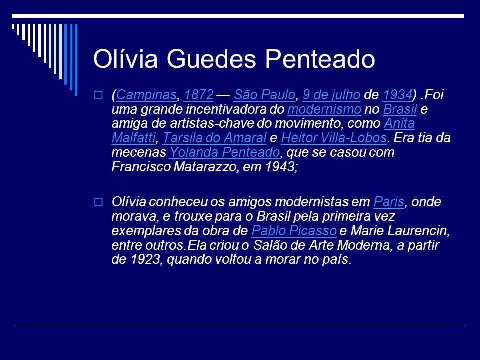 Olívia Guedes Penteado (Campinas, 1872 São Paulo, 9 de julho de 1934).Foi uma grande incentivadora do modernismo no Brasil e amiga de artistas-chave d