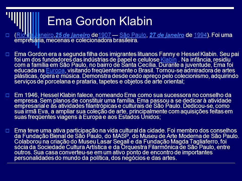 Ema Gordon Klabin (Rio de Janeiro,25 de janeiro de1907 São Paulo, 27 de janeiro de 1994). Foi uma empresária, mecenas e colecionadora brasileira.Rio d