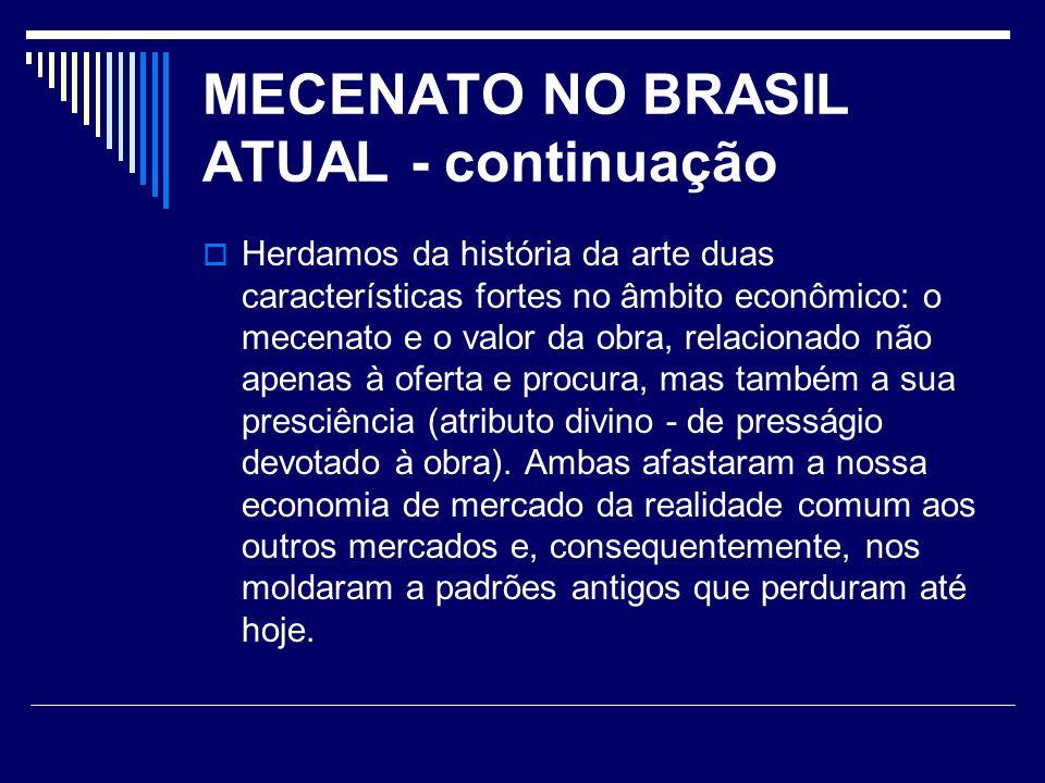 MECENATO NO BRASIL ATUAL - continuação Herdamos da história da arte duas características fortes no âmbito econômico: o mecenato e o valor da obra, rel