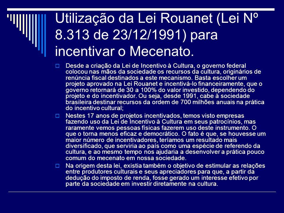 Utilização da Lei Rouanet (Lei Nº 8.313 de 23/12/1991) para incentivar o Mecenato. Desde a criação da Lei de Incentivo à Cultura, o governo federal co